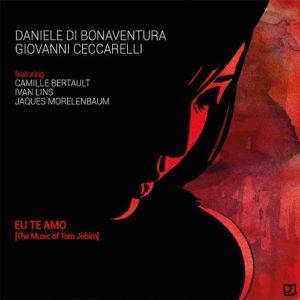 Daniele DI BONAVENTURA & Giovanni CECCARELLI, Eu Te Amo – The Music Of Tom Jobim, Bonsaï Music ©2019