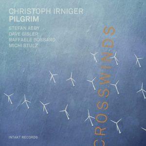Christof IRNIGER PILGRIM, Crosswinds, Intakt Records ©2019