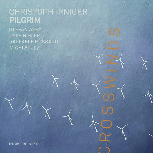 Christof IRNIGER PILGRIM, Crosswinds, Intakt Records ©2019
