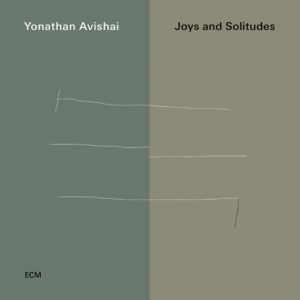 Yonathan AVISHAI, Joys and Solitudes, ECM ©2019