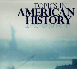 JENTSCH GROUP NO NET, Topics in American History, Blue Schist Records ©2018