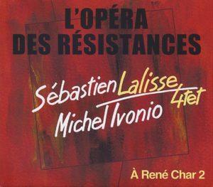 Sébastien LALISSE 4tet & Michel IVONIO, L'opéra des résistances – À René Char 2, Label Durance ©2018