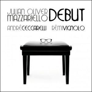 Julian Oliver MAZZARIELLO – André CECCARELLI - Rémi VIGNOLO, Debut, Via Veneto Jazz – Jando Music ©2019