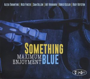 Alexa TARANTINO – Nick FINZER – Sam DILLON – Art HIRAHARA – Boris KOZLOV – Rudy ROYSTON, Something Blue – Maximum Enjoyment, Posi-Tone ©2019