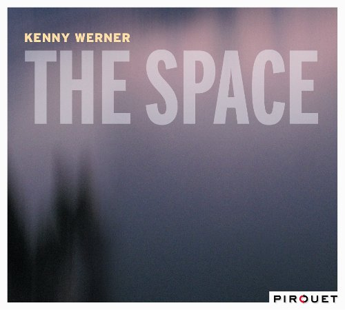 Kenny WERNER, The Space, Pirouet Records ©2018