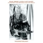 Michael Gregory JACKSON CLARITY QUARTET, WHENUFINDITUWILLKNOW, Golden records 2019