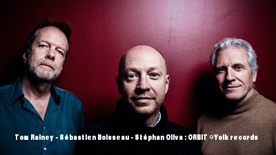 Tom Rainey, Sébastien Boisseau, Stéphan Oliva, ORBIT, Yolk Records, France, ©2019