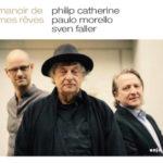 Philip CATHERINE – Paulo MORELLO – Sven FALLER, Manoir de Mes Rêves, Enja Yellowbird 2019