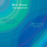 Whit DICKEY, The Tao Quartets : Peace Planet & Box of Light, AUM Fidelity 2019