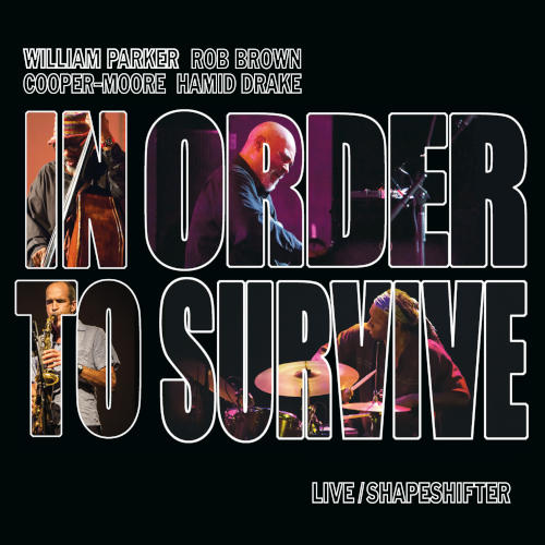 William PARKER – Rob BROWN – COOPER-MOORE – Hamid DRAKE, In Order To Survive, TUM 2019