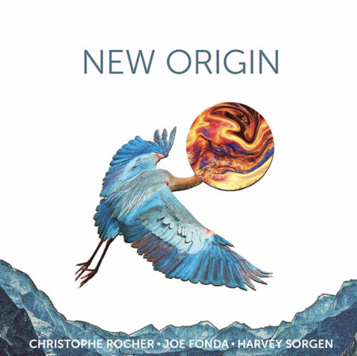 Christophe ROCHER – Joe FONDA – Harvey SORGEN, New Origin, Not Two Records 2019