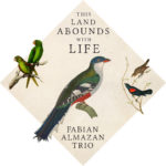 Fabian ALMAZAN TRIO, This Land Abounds With Life, Biophilia 2019