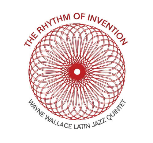 Wayne WALLACE Latin Jazz Quintet ; The Rhythm of Invention ; 2019