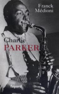 Chrlie Parker, par Franck Médioni, Editions Fayard - 2020