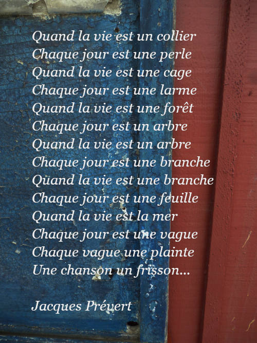 Poème de Jacques Prévert. Quand la vie est. Atelier d'écriture poétique. Coutances ( Manche)
