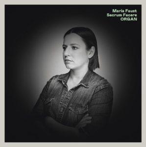 Maria Faust Sacrum Facere, Organ, Stunt Records, 2020