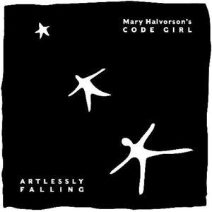 MaryHalvorson's Code Girl, Artlessly Falling - Firehouse 12 Records - 2020