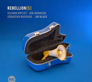 Sylvain Rifflet, Jon Irabagon, Sébastien Boisseau, Jim Black, Rebellion.s, BMC Records - 2020