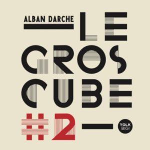 Alban Darche, Le Gros Cube 2, Yolk Records, 2021.