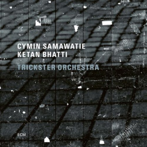Cymin Samawatie – Ketan Bhatti – Trickster Orchestra - ECM 2021 - musique contemporaine, jazz, improvisation, musiques du monde