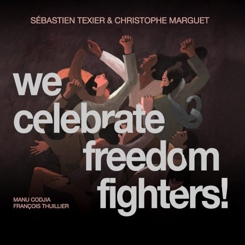 Sébastien Texier et Christophe Marguet 4tet, We Celebrate Freedom Fighters - Phonofaune et Cristal records 2021 - jazz