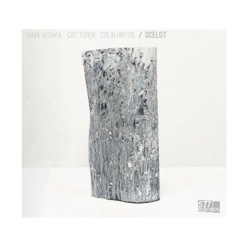 Yuma Uesaka - Cat Toren - Colin Hinton, Ocelot, 577 Records 2021 - jazz, musique créative, improvisation